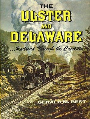 Ulser and Deleware, The: Railroad through the CatskillsBest, Gerald M. - Product Image