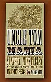 Uncle Tom Mania: Slavery, Minstrelsy, and Transatlantic Culture in the 1850sMeer, Sarah - Product Image