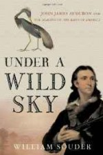 Under a Wild Sky: John James Audubon and the Making of the Birds of Americaby: Souder, William - Product Image