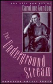 Underground Stream, The : The Life and Art of Caroline Gordonby: Jonza, Nancylee Novell - Product Image