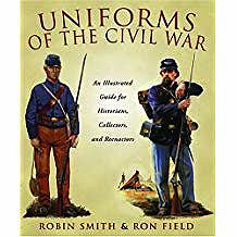 Uniforms for the Civil War: An Illustrated Guide for Historians, Collectors, and ReenactorsSmith, Robin, Ron Field - Product Image