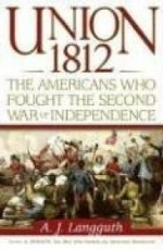 Union 1812: The Americans Who Fought the Second War of Independenceby: Langguth, A. J. - Product Image