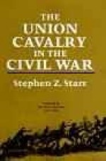 Union Cavalry in the Civil War, The (THREE VOLUMES)by: Starr, Stephen Z - Product Image