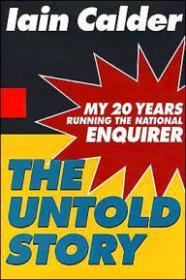 Untold Story, The:  My 20 Years Running The National EnquirerCalder, Iain - Product Image