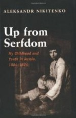 Up from Serfdom: My Childhood and Youth in Russia, 1804-1824by: Nikitenko, Aleksandr - Product Image