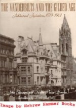 Vanderbilts and the Gilded Age, The: Architectural Aspirations, 1879-1901by: Foreman, John and Robbe Pierce Stimson - Product Image