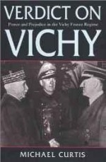 Verdict on Vichy: Power and Prejudice in the Vichy France Regimeby: Curtis, Michael - Product Image