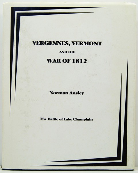 Vergennes, Vermont and the War of 1812by: Ansley, Norman  - Product Image
