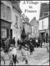 Village in France, A: Louis Clergeau's Photography Portrait of Daily Life in Pontlevoy, 1902-1936by: Couderc, Jean-Mary - Product Image