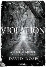 Violation: Justice, Race and Serial Murder In the Deep Southby: Rose, David - Product Image