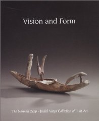 Vision and Form: The Norman Zepp / Judith Varga Collection of Inuit Artby: Zepp, Norman - Product Image
