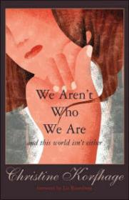 WE AREN'T WHO WE ARE AND THIS WORLD ISN'T EITHERKorfhage, Christine - Product Image