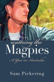 Waltzing the Magpies: A Year in Australiaby: Pickering, Sam - Product Image