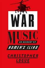 War Music: An Account of Homer's IliadLogue, Christopher - Product Image
