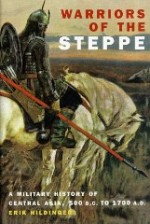 Warriors Of The Steppe: A Military History Of Central Asia, 500 B.c. To 1700 A.d.by: Hildinger, Erik - Product Image