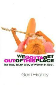 We Gotta Get Out of This Place: The True, Tough Story of Women in RockHirshey, Gerri - Product Image