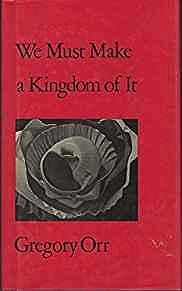 We Must Make a Kingdom of It (SIGNED COPY)Orr, Gregory - Product Image