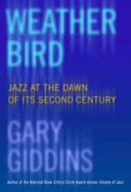 Weather Bird: Jazz at the Dawn of Its Second Centuryby: Giddins, Gary - Product Image