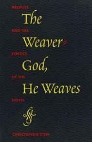 Weaver-God, He Weaves, The: Melville and the Poetics of the NovelSten, Christopher - Product Image