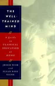 Well-Trained Mind, The: A Guide to Classical Education at HomeWise, Jessie - Product Image