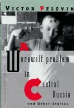 Werewolf Problem in Central Russia, A : And Other Storiesby: Pelevin, Victor - Product Image