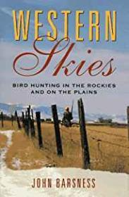 Western Skies - Bird Hunting in the Rockies and on the Plainsby: Barsness, John  - Product Image