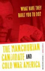 What Have They Built You to Do?: The Manchurian Candidate and Cold War Americaby: Jacobson, Matthew Frye - Product Image