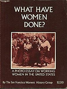 What Have Women Done? - A Photo Essay on Working Women in the United StatesSan Francisco Women's History Group - Product Image