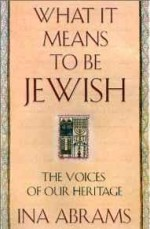 What It Means to Be Jewish: The Voices of Our Heritageby: Abrams, Ina - Product Image