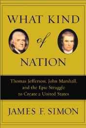 What Kind of Nation: Thomas Jefferson, John Marshall, and the Epic Struggle to Create a United StatesSimon, James F. - Product Image