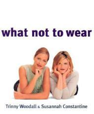 What Not to Wearby: Woodall, Trinny and Susannah Constantine - Product Image