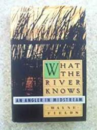 What the River Knows - An Angler in Midstreamby: Fields, Wayne - Product Image