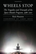 Wheels Stop: The Tragedies and Triumphs of the Space Shuttle Program, 1986-2011 (Outward Odyssey: A People's History of S)by: Houston, Rick - Product Image