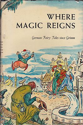 Where Magic Reigns: German Fairy Tales Since Grimm Schwebell, Gertrude C. , Illust. by: Max  Barsis - Product Image