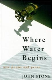 Where Water Begins: New Poems and Prose (Poetry)by: Stone, John - Product Image