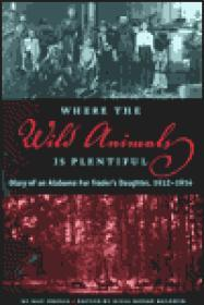 Where the Wild Animals Is Plentiful - Diary of an Alabama Fur Trader's Daughter, 1912-1914Jordan, May - Product Image