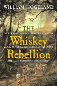 Whiskey Rebellion, The: George Washington, Alexander Hamilton, and the Frontier Rebels Who Challenged America's Newfound Sovereigntyby: Hogeland, William - Product Image