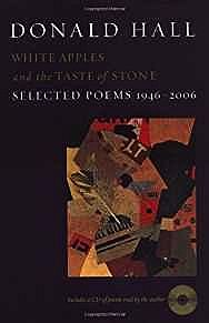 White Apples and the Taste of Stone: Selected Poems 1946-2006 (SIGNED COPY)Hall, Donald - Product Image