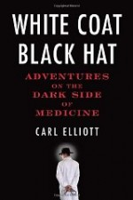 White Coat, Black Hat: Adventures on the Dark Side of Medicineby: Elliot, Carl - Product Image