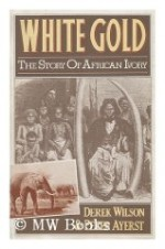 White Gold: The Story of African Ivoryby: Wilson, Derek - Product Image