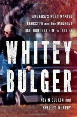 Whitey Bulger: America's Most Wanted Gangster and the Manhunt That Brought Him to Justiceby: Cullen, Kevin - Product Image