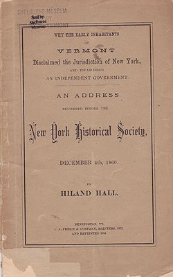 Why the Early Inhabitants of Vermont Disclaimed the Jurisdiction of New York, and Established an Independent Government - An Address Delivered Before the New York Historical Society - December 4th, 1860Hall, Hiland - Product Image