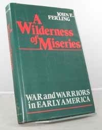 Wilderness of Miseries, A: War and Warriors in Early Americanby: Ferling, John E. - Product Image