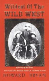 Wildest of the Wild West: True Tales of a Frontier Town on the Santa Fe Trailby: Bryan, Howard - Product Image