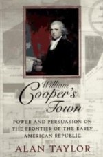 William Cooper's Town: Power and Persuasion on the Frontier of the Early American Republicby: Taylor, Alan - Product Image