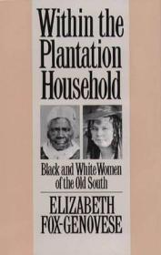 Within the Plantation Household: Black and White Women of the Old Southby: Fox-Genovese, Elizabeth - Product Image