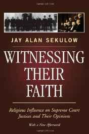 Witnessing Their Faith: Religious Influence on Supreme Court Justices and their OpinionsSekulow, Jay - Product Image