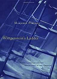 Wittgenstein's Ladder: Previous owner's stamptic Language and the Strangeness of the OrdinaryPerloff, Marjorie - Product Image