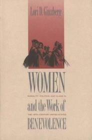 Women and the Work of Benevolence: Morality, Politics, and Class in the NineteenthCentury United Statesby: Ginzberg, Professor Lori D. - Product Image