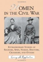 Women in the Civil War: Extraordinary Stories of Soldiers, Spies, Nurses, Doctors, Crusaders, and Othersby: Eggleston, Larry G. - Product Image